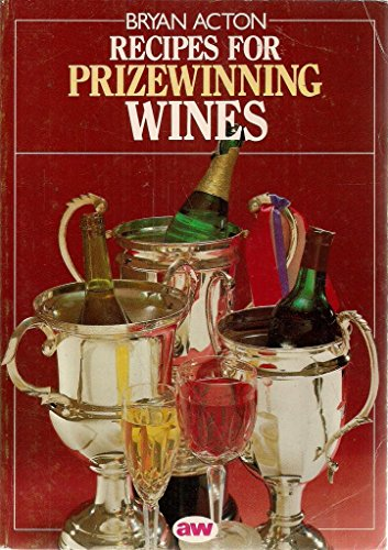 Recipes for Prizewinning Wines By Bryan Acton
