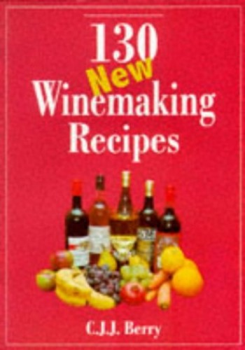 130 New Winemaking Recipes by C. J. J. Berry
