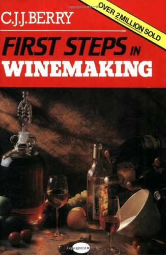First Steps in Wine Making by C. J. J. Berry