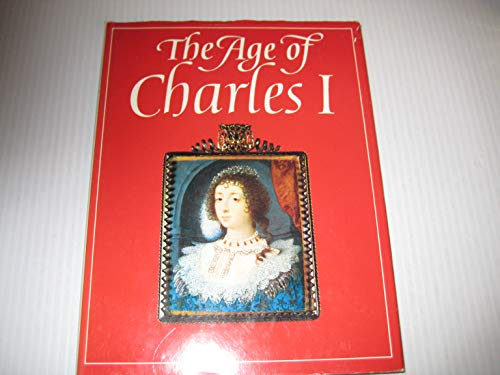 The age of Charles I: Painting in England, 1620-1649: [catalogue of an exhibition held at the Tate Gallery, 15 November 1972-14 January 1973] By Oliver Millar