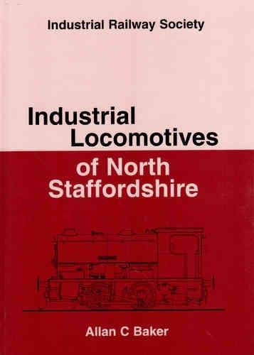 Industrial Locomotives of North Staffordshire By Allan Baker