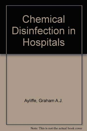 Chemical Disinfection in Hospitals By Graham A. J. Ayliffe