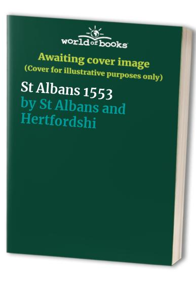 St Albans 1553 By St Albans and Hertfordshire Architectural and Archaeological Society