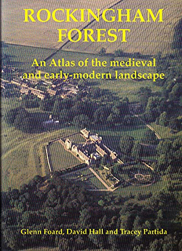 Rockingham Forest. An Atlas of the medieval and early-modern landscape.