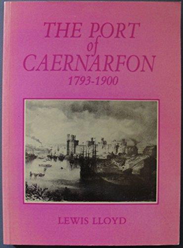 The port of Caernarfon, 1793-1900 By Lewis Lloyd