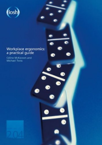 Workplace Ergonomics: A Practical Guide By Celine McKeown