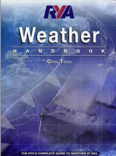 RYA Weather Handbook: The RYA's Complete Guide to Weather at Sea by Chris Tibbs