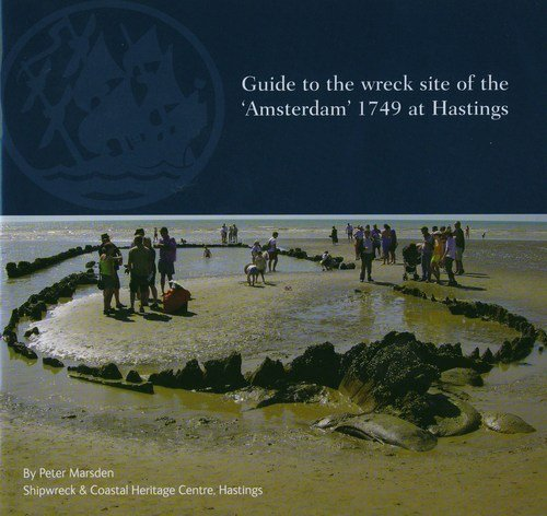 Guide to the Wreck Site of the 'Amsterdam' 1749 at Hastings By Peter Marsden