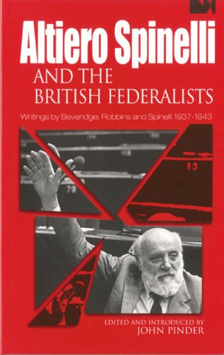 Altiero Spinelli and British Federalists By Edited by John Pinder