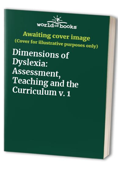 Dimensions of Dyslexia: v. 1: Assessment, Teaching and the Curriculum by Gavin Reid