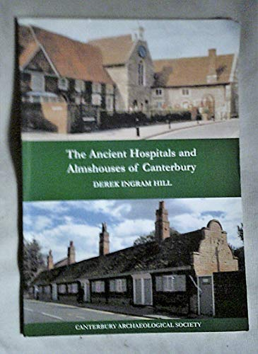 The Ancient Hospitals and Almshouses of Canterbury By Derek Ingram Hill