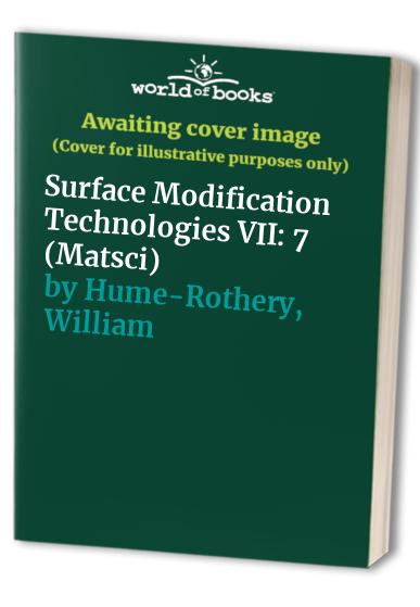 Surface Modification Technologies VII By William Hume-Rothery