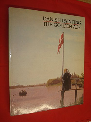 Danish Painting: The Golden Age: a Loan Exhibition from the Statens Museum for Kunst, Copenhagen, Denmark By Kasper Monrad