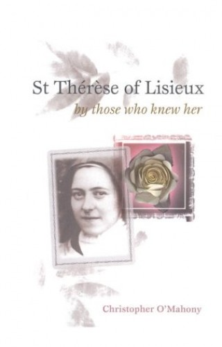 St.Therese of Lisieux by Those Who Knew Her By Christopher O'Mahony