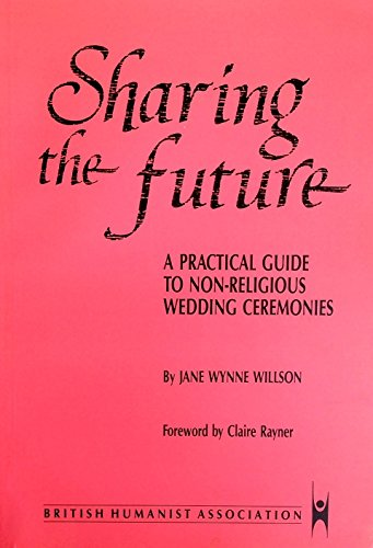 Sharing the Future: Guide to Nonreligious Wedding Ceremonies by Jane Wynne Willson