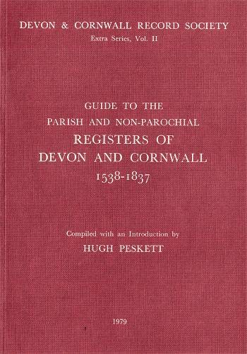 Guide to Parish and Non-Parochial Registers of Devon and Cornwall 1538-1837 By Edited by Hugh Peskett