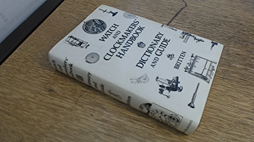 Watch and Clock Makers' Handbook, Dictionary and Guide By Frederick James Britten