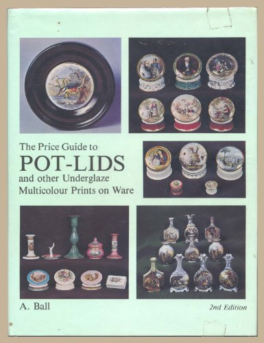 The Price Guide to Pot Lids and Other Underglaze Multicolour Prints on Ware By A. Ball