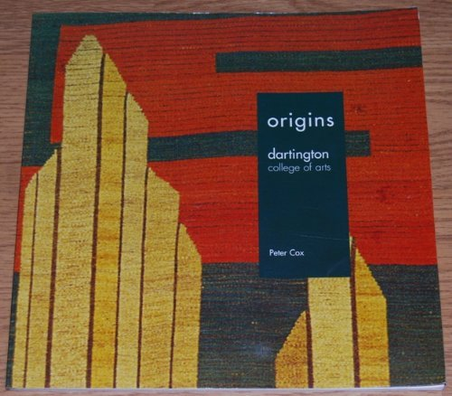 ORIGINS Dartington College of Arts By Peter Cox