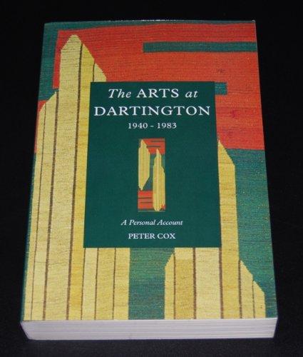 The Arts at Dartington 1940-1983 By Peter Cox