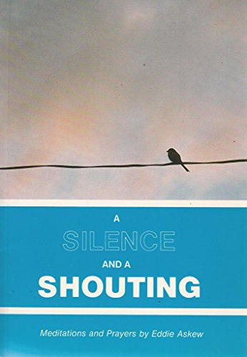 A Silence and a Shouting: Meditations and Prayers by Eddie Askew