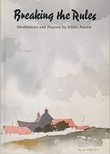 Breaking the Rules: Meditations and Prayers by Eddie Askew
