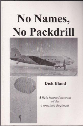 No Names No Packdrill: Light-Hearted Account of Life in the Parachute Regiment By Dick Bland