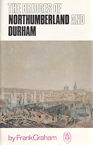 Bridges of Northumberland and Durham By Frank Graham