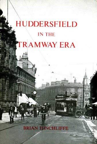 Huddersfield in the Tramway Era By B. Hinchliffe