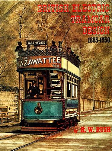 British Electric Tramcar Design, 1885-1950 By R.W. Rush