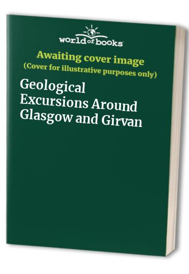 Geological Excursions Around Glasgow and Girvan By J.D. Lawson