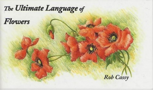 The Ultimate Language of Flowers By Rob Cassy