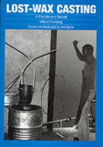 Lost-wax Casting: A practitioners manual By Wilburt Feinberg