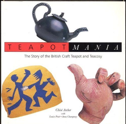 Teapotmania: The story of the British craft teapot and teacosy By Chlo Archer