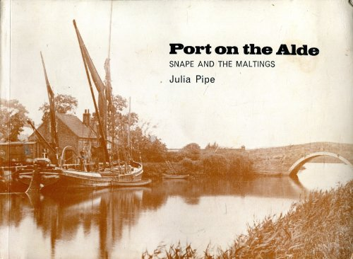 Port on the Alde. Snape and the Maltings By Julia Pipe