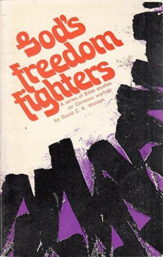 "God""s Freedom Fighters. A Series of Bible Studies on Christian Warfare. By David C. K. Watson"