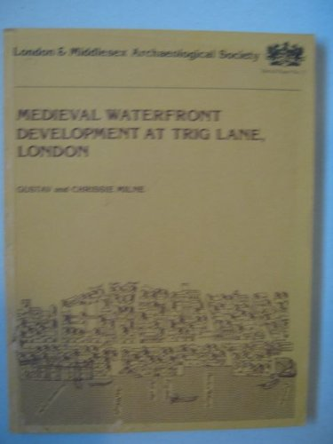 Medieval Waterfront Development at Trig Lane, London: An account of the excavations at Trig Lane, London, 1974-6 and related research. By Gustav Milne