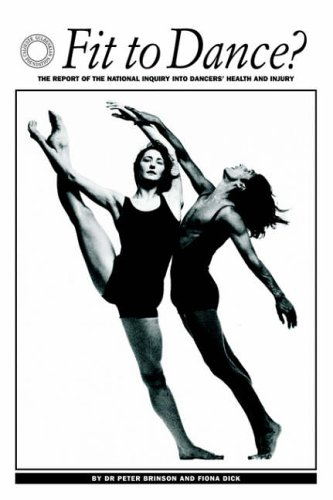 Fit to Dance?: Report of the National Inquiry into Dancers' Health and Injury by Peter Brinson
