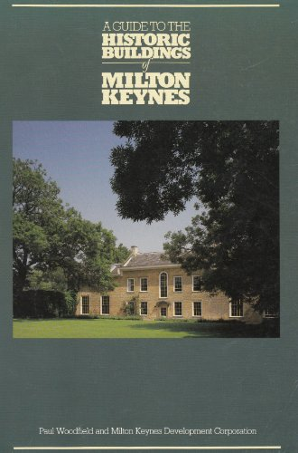 A Guide to the Historic Buildings of Milton Keynes By Edited by Paul Woodfield