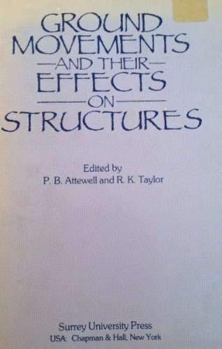 Ground Movements and Their Effects on Structures By P. B. Attewell