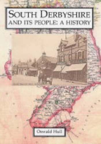 South Derbyshire and Its People By Oswald Hull