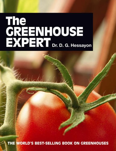 The Greenhouse Expert: The World's Best-selling Book on Greenhouses by D. G. Hessayon