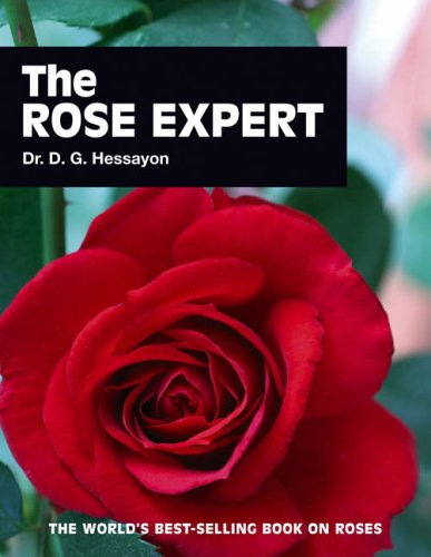 The Rose Expert: The World's Best-selling Book on Roses by D. G. Hessayon