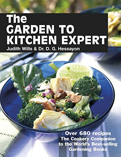 The Garden to Kitchen Expert: How to Cook Vegetables, Fruit, Flowers, Herbs and Weeds by Judith Wills