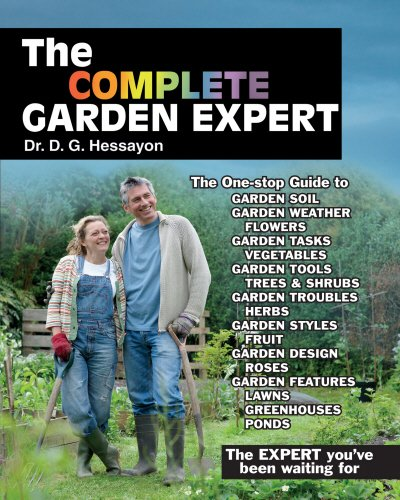 The Complete Garden Expert: The Expert You've Been Waiting for - All the Gardening Experts Condensed and Updated into One Enlarged Volume by D. G. Hessayon