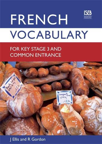 French Vocabulary for Key Stage 3 and Common Entrance (2nd Edition) By John Ellis