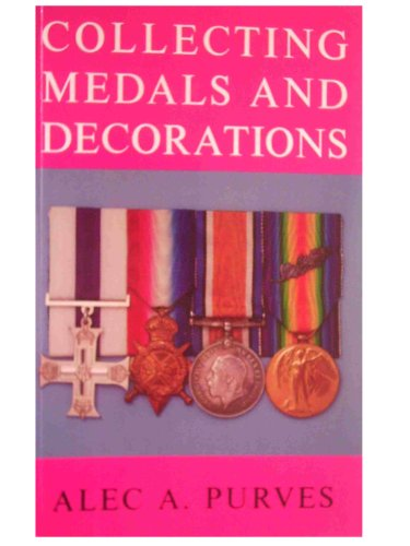 Collecting Medals and Decorations: The Medal Collector's Handbook By Alec A. Purves