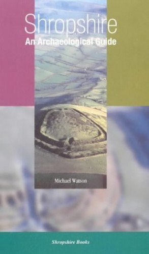 Shropshire, an Archaeological Guide By Michael Watson