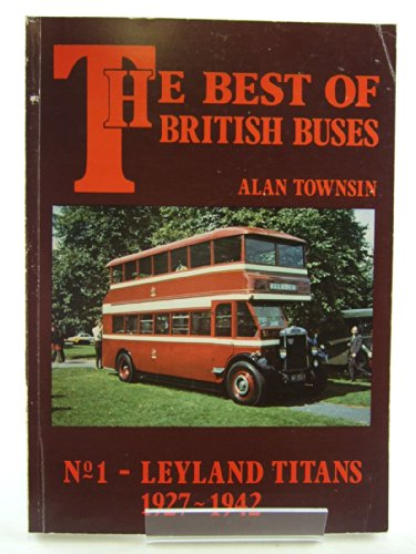 Best of British Buses: No 1 - Leyland Titans, 1927-42 By Alan Townsin