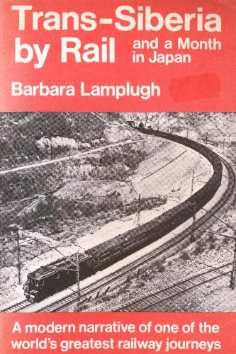 Trans-Siberia by Rail, and a Month in Japan By Barbara Lamplugh